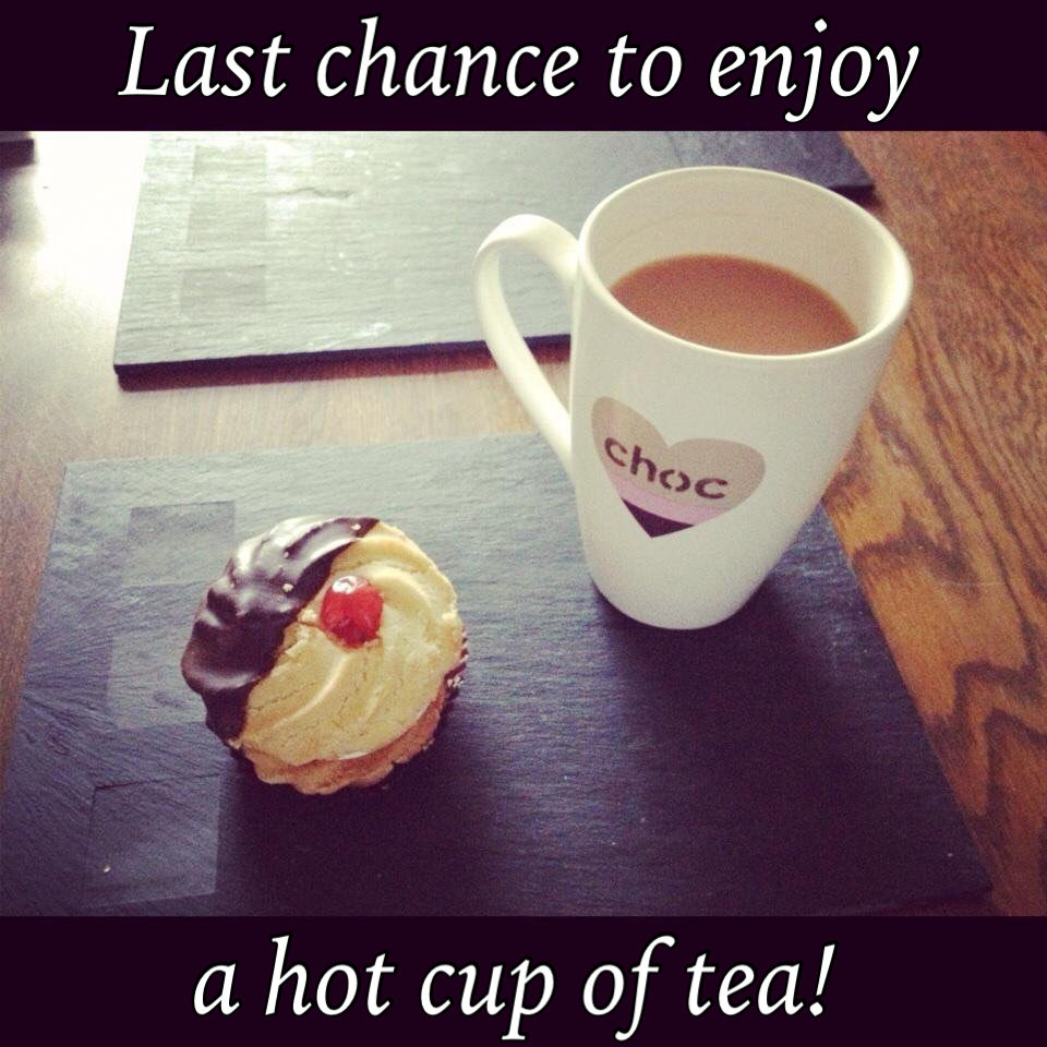 Last chance to enjoy a hot cup of tea